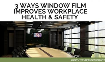 3 Ways Window Film Improves The Health & Safety Of Your Dallas Workplace