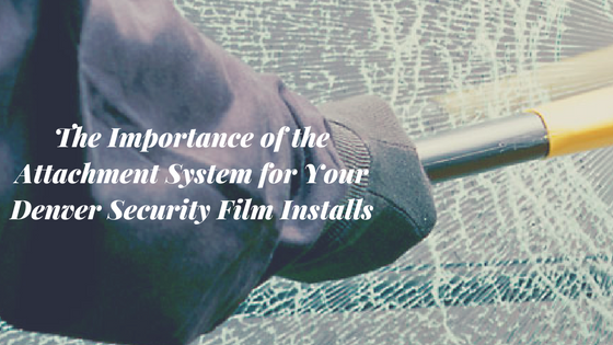 The Importance of the Attachment System for Your Denver Security Film Installs