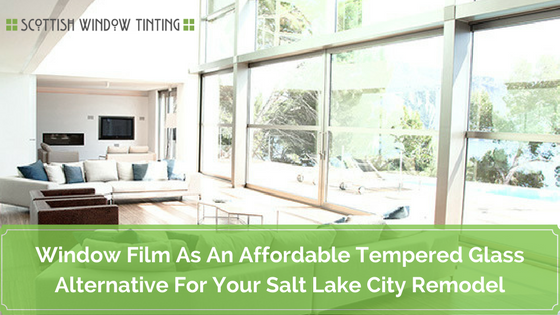 Security Window Film: An Affordable Alternative For Your Salt Lake City Remodel