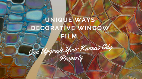 Unique Ways Decorative Window Film Can Upgrade Your Kansas City Property