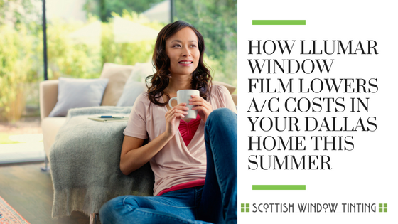 How Llumar Window Film Lowers A/C Costs in your Dallas Home This Summer