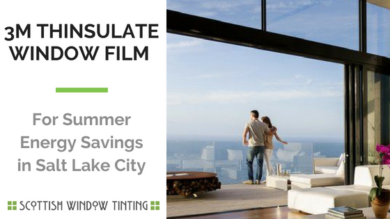 3m  Thinsulate Window Film For Summer Energy Savings in Salt Lake City