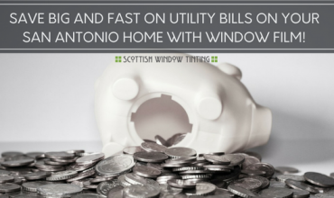 Save Big And Fast On Utility Bills On Your San Antonio Home With Window Film