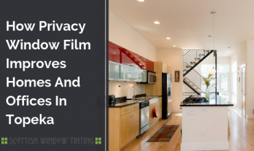 How Privacy Window Film Improves Homes And Offices In Topeka
