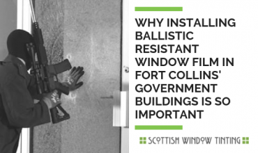 Why Installing Ballistic Resistant Window Film In Fort Collins' Government Buildings Is Important