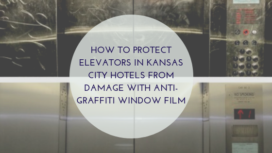 How to Protect Elevators in Kansas City Hotels from Damage with Anti-Graffiti Window Film