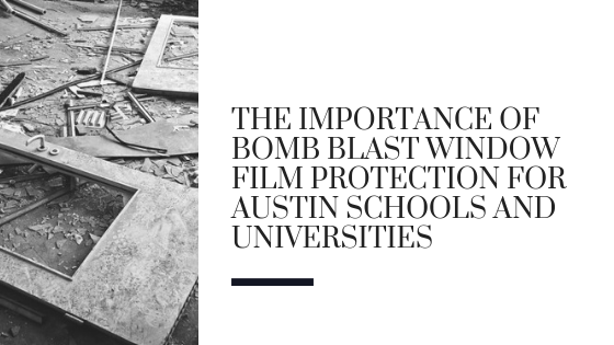 The Importance of Bomb Blast Window Film Protection for Austin Schools and Universities