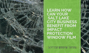 Learn How Can Your  Salt Lake City Business Benefit from Impact Protection Window Film