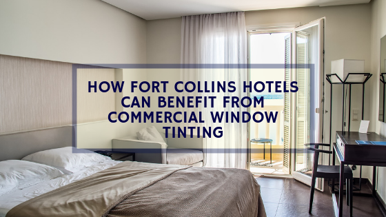 How Fort Collins Hotels Can Benefit from Commercial Window Tinting