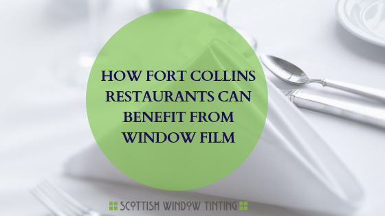 How Fort Collin's Restaurants Can Benefit from 3M Window Film