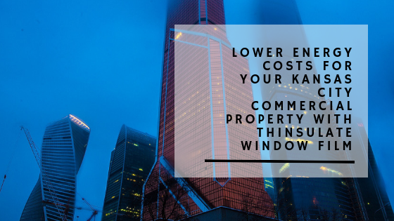Lower Energy Costs for Your Kansas City Commercial Property with Thinsulate Window Film