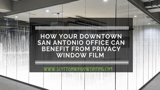 How Your Downtown San Antonio Office Can Benefit From Privacy Window Film