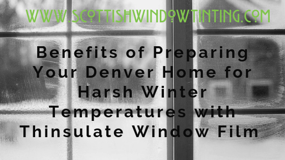 Benefits of Preparing Your Denver Home for Harsh Winter Temperatures with Thinsulate Window Film
