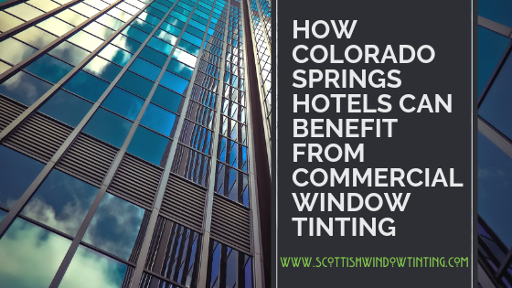 How Colorado Springs Hotels Can benefit from Commercial Window Tinting