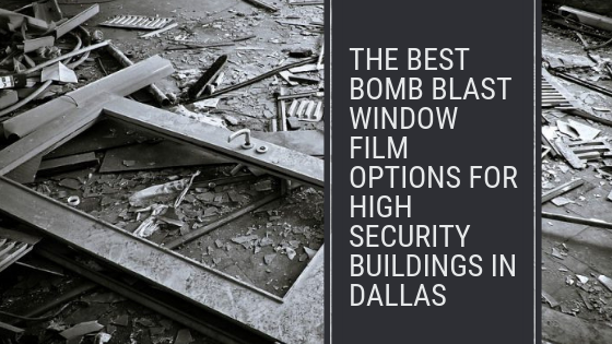 The Best Bomb Blast Window Film Options for High Security Buildings in Dallas