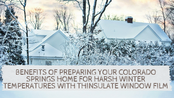 Benefits of Preparing Your Colorado Springs Home for Harsh Winter Temperatures with Thinsulate Window Film