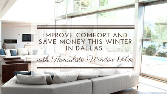 Improve Comfort and Save Money this Winter in Dallas with Thinsulate Window Film
