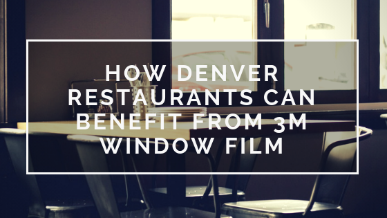How Denver Restaurants Can Benefit from 3M Window Film