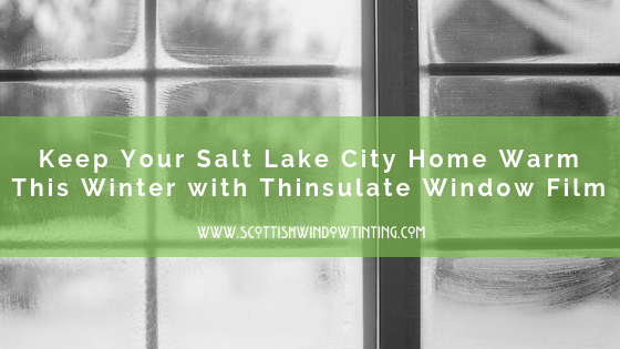 How To Keep Your Salt Lake City Home Warm This Winter with Thinsulate Window Film