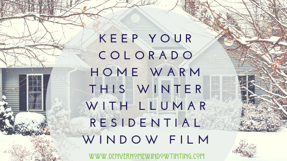 Keep Your Colorado Home Warm This Winter with Llumar Residential Window Film