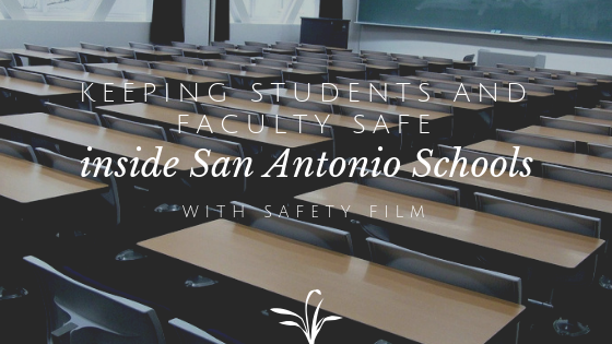 Keeping Students and Faculty Safe Inside San Antonio Schools with Safety Window Film