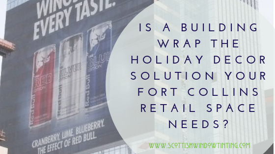 Is A Building Wrap the Holiday Decor Solution Your Fort Collins Retail Space Needs?