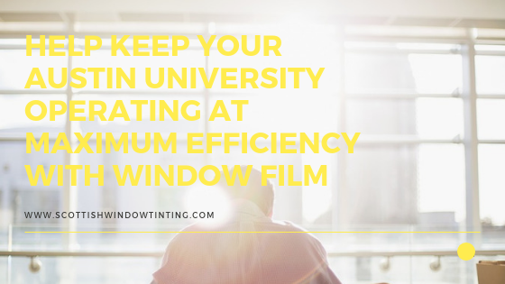 Help Keep Your Austin University Operating at Maximum Efficiency with Window Film