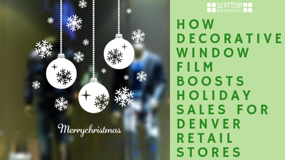 How Decorative Window Film Will Help Boost Holiday Sales for Denver Retail Stores