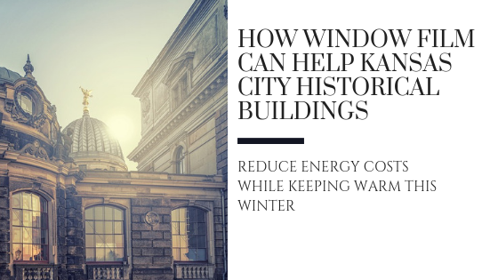 How Window Film Can Help Kansas City Historical Buildings Reduce Energy Cost While Keeping Warm This Winter