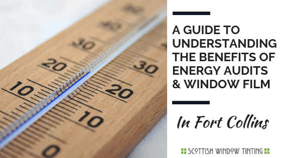 A Guide to Understanding The Benefits Of Energy Audits And Window Film