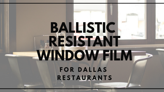 Ballistic Resistant Window Film: The next best thing to bulletproof window film for Dallas Restaurants