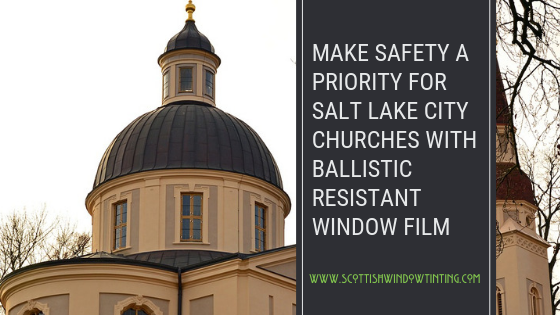 Make Safety A Priority for Salt Lake City Churches with Ballistic Resistant Window Film