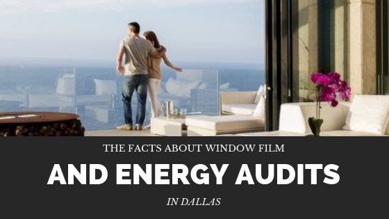 The Facts About Window Film and Energy Audits in Dallas