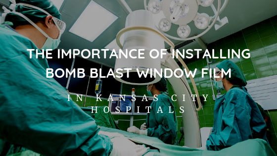 The Importance of Installing Bomb Blast Window Film in Kansas City Hospitals