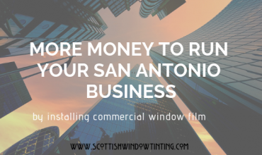 The Power Of Commercial Window Film To Save Your San Antonio Business Money