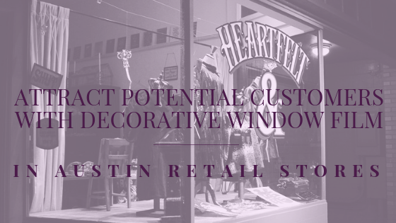 Attract Potential Customers with Decorative Window Film in Austin Retail Stores