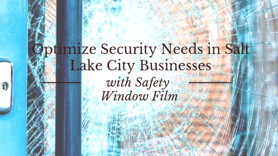 Optimize Security Needs in Salt Lake City Businesses with Safety Window Film