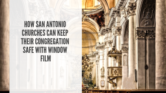How San Antonio Churches Can Keep Their Congregation Safe with Window Film