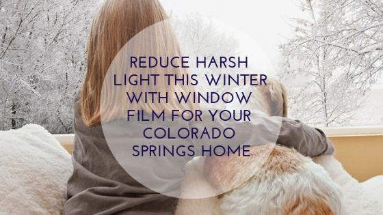 Reduce Harsh Light this Winter with Window Film for Your Colorado Springs Home