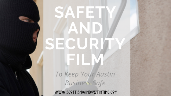 How Safety And Security Films it Can Help Protect Austin Businesses And Save Them Money