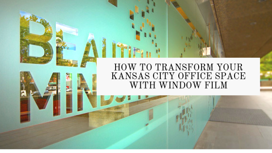 How To Transform Your Kansas City Office Space with Window Film