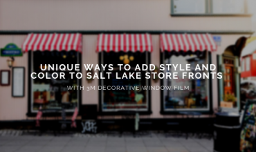 Unique Ways to Add Style and Color to Salt Lake Store Fronts with 3M Decorative Window Film