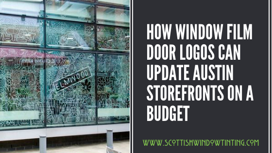 How Window Film Door Logos Can update your Austin Storefront on a Budget